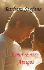 Amor Entre Amigos by BarbaraStefane