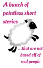 A Bunch of Pointless Short Stories by teenagegold