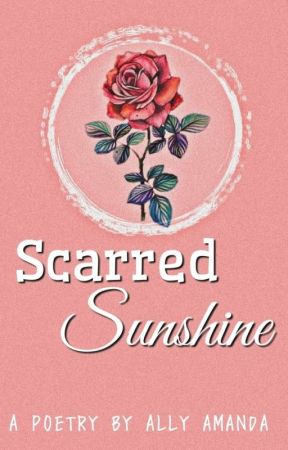 Poems: Scarred Sunshine (COMPLETED) by AllyAmanda2201