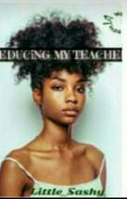 Seducing my teacher.(student/teacher)  by Littlesashy