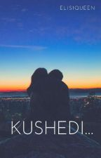 Kushedi...✔ by Elis1queen