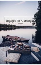 Engaged to a Stranger by karagina02