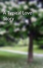 A Typical Love Story by TypicalMe