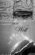 A Penny in a Well by Made_Oblivion