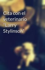 Cita con el veterinario *Larry Stylinson* by LilianaRodriguez928