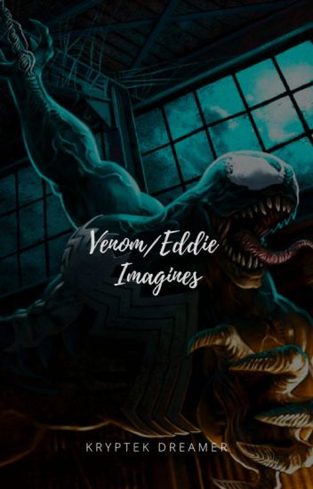 Venom/Eddie Brock Imagines []Requests Temporarily Closed