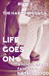Life Goes On (A Hunter Hayes Fanfiction  Book 2 of the Hardships Saga) by Nethii120700