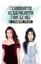 Obsessive-Compulsive Disorder ➳ Camren by _Camren_Page_