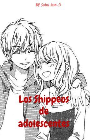 ♦♦ Los Shippeos de Adolescentes ♦♦ by Suba-kun