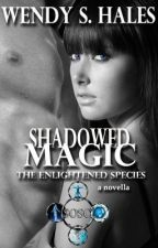 Shadowed Magic (The Enlightened Species Novella) by WendySHales