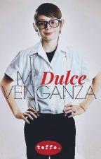 Mi Dulce Venganza by teffo96