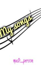 My Songs by awkwarfan