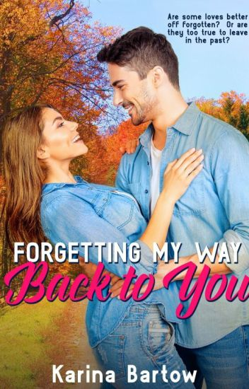 Forgetting My Way Back To You by Karina Bartow (Chapter One Only)