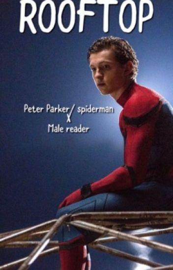 ROOFTOP [Peter Parker/spiderman x Male reader - ~MARK~ - Wattpad