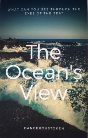 The Ocean's View by dangeroustoken