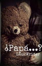 ¿Papá...? by Lau2Writer