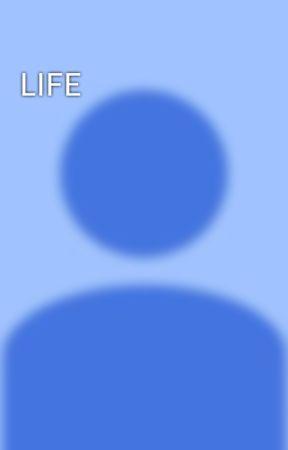 LIFE by Darkened-Soul