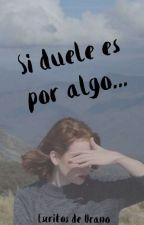Si duele es por algo... by EscritosDeUrano