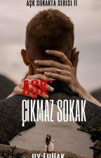ÇIKMAZ SOKAK - AŞK SOKAKTA SERİSİ II / YAKINDA by EdaHakverdi