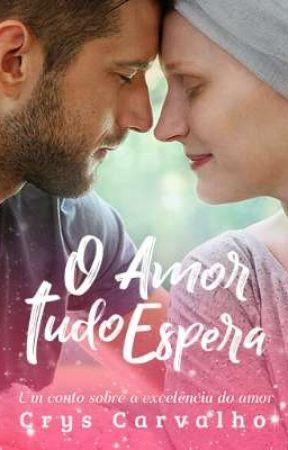 O Amor Tudo Espera [COMPLETO ATÉ 10/06/19] by CrysCarvalho