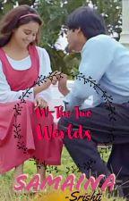 W-The Two Worlds Of SAMAINA by srishtiJaitly