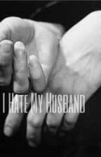I Hate My Husband  by stefanidafodil
