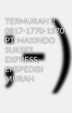 TERMURAH !! 0817-1770-1570 PT. MAXINDO SUKSES EXPRESS, EKSPEDISI MURAH by expedisimurahjakarta