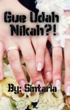Gue Udah Nikah?! by sintariabong