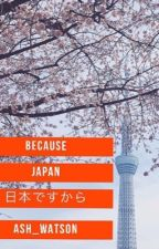 Because Japan  by hey89boo
