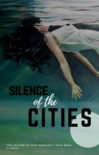 Silence of the Cities ✔  [COMPLETED] by LaurenErin