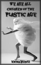We are all children of the plastic age #PlanetOrPlastic by Emmabrinki