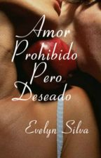 AMOR PROHIBIDO PERO DESEADO #Terminada  by Evelynsilvaslt