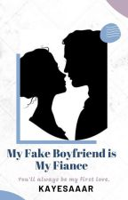 My Fake Boyfriend is My Fiance by _Arkey