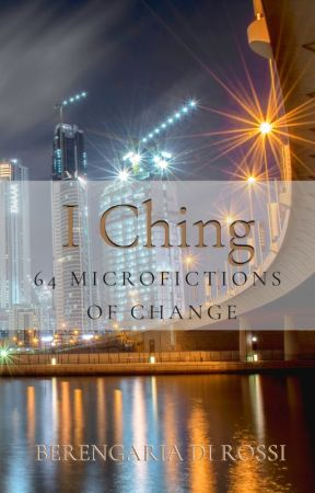 I Ching: 64 Microfictions of Change by Di_Rossi