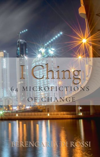 I Ching: 64 Microfictions of Change