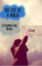 The Life of a Ninja by CCEtheWritingNinja