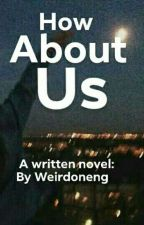 How About Us by Weirdoneng