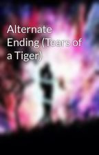 Alternate Ending (Tears of a Tiger) by MaryLaniece