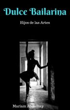 Dulce Bailarina- Hijos de las Artes by sadinthemoon