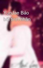 YunJae Bảo bối tình nhân by 2612yunjaeyoosumin