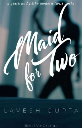 Maid For Two : A Billionaire Romance by MrChashmish
