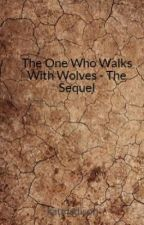 The One Who Walks With Wolves - The Sequel by katmadison