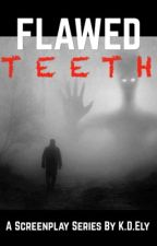 FLAWED TEETH (Editing) by BrokenDove