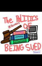 The Politics Of Being Sued by RebeccaTheMagical
