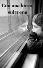 Con una birra, sul treno by LoScrittoreFallito