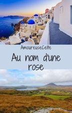 Au nom d'une rose by AmoureuseCelte