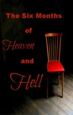 The Six Months of Heaven and Hell by YoungAuthor531