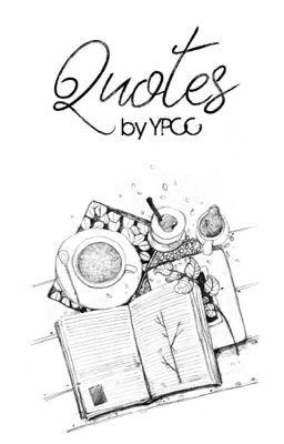 Đọc truyện Quotes - by YPCC