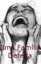 Uma Família Defeita by Thalita_nsc