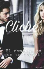 Cliché, el momento en el que te conocí. by Arianalopez321